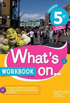 Livres Couvertures de What's on... anglais cycle 4 / 5e - Workbook - éd. 2017: cahier, cahier d'exercices, cahier d'activités, TP