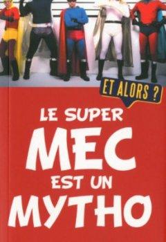Livres Couvertures de Le super mec est un mytho. Et alors ?