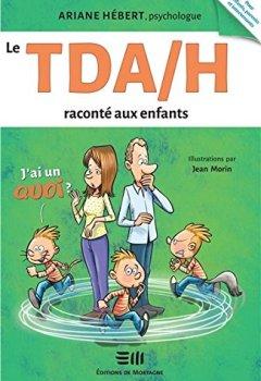 Livres Couvertures de Le TDA/H raconté aux enfants - J'ai un Quoi ?
