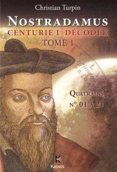 Livres Couvertures de NOSTRADAMUS, CENTURIE I  DECODEE  T1 : Quatrains n° 01 à 21