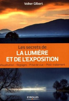 Livres Couvertures de Les secrets de la lumière et de l'exposition. Visualisation, réglages, prise de vue, post-traitement