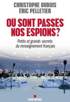 Livres Couvertures de Ou sont passés nos espions ? Petits et grands secrets du renseignement français