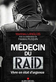 Livres Couvertures de Médecin du RAID : Vivre en état d'urgence