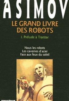 Livres Couvertures de Le grand livre des robots Tome 1 : Prélude à Trantor