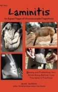 Laminitis: An Equine Plague of Unconscionable Proportions, Healing and Protecting Your Horse Using Natural Principles and Practices