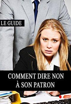 Livres Couvertures de Comment dire NON à son patron (Harcèlement, Patron, Travail, Hiérarchie, Droit des femmes, Respect)