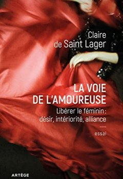 Livres Couvertures de La voie de l'amoureuse: Libérer le féminin : désir, intériorité, alliance