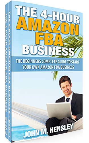 The Beginner's Complete Guide to Start Your Own Amazon FBA Business: The 4-hour Amazon FBA Business Books Bundle 1-2
