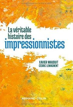 Livres Couvertures de La véritable histoire des impressionnistes