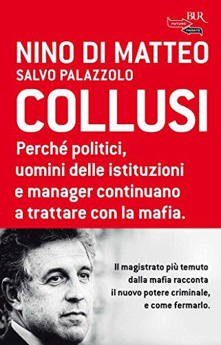 Collusi: Perché politici, uomini delle istituzioni e manager continuano a trattare con la mafia. (Futuropassato)