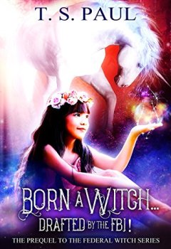 Buchdeckel von Born a Witch... Drafted by the FBI! (The Federal Witch Book 0) (English Edition)