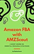 Amazon FBA with AMZScout: A Short Course on Essential Wholesale Strategies (English Edition)