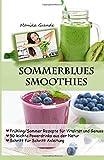Sommerblues Smoothies - 50 leichte Powerdrinks aus der Natur: Frühling / Sommer Rezepte für Vitalität und Genuss
