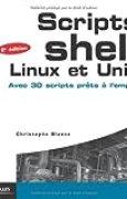 Scripts shell, linux et unix : Avec 30 scripts prêts à l'emploi de Christophe Blaess (4 octobre 2012) Relié