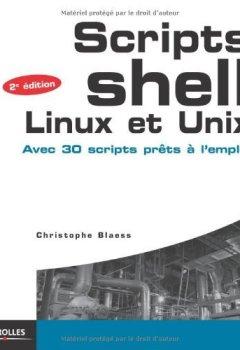 Livres Couvertures de Scripts shell, linux et unix : Avec 30 scripts prêts à l'emploi de Christophe Blaess (4 octobre 2012) Relié