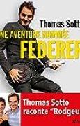 Une aventure nommée Federer: Thomas Sotto raconte Rodgeur