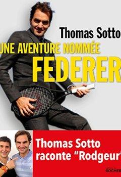 Livres Couvertures de Une aventure nommée Federer: Thomas Sotto raconte Rodgeur