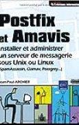 Postfix et Amavis - Installer et administrer un serveur de messagerie sous Unix ou Linux de Jean-Paul ARCHIER ( 17 août 2009 )