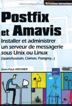 Livres Couvertures de Postfix et Amavis - Installer et administrer un serveur de messagerie sous Unix ou Linux de Jean-Paul ARCHIER ( 17 août 2009 )