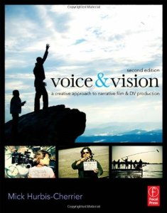 Voice & Vision: A Creative Approach to Narrative Film and DV Production by Mick Hurbis-Cherrier