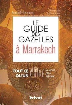Livres Couvertures de Le guide des gazelles à Marrakech : Tout ce qu'un guide ne vous dira jamais...