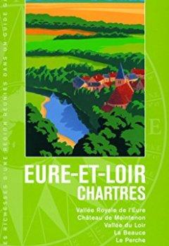Livres Couvertures de Eure-et-Loir - Chartres: Vallée Royale de l'Eure, Château de Maintenon, Vallée du Loir, la Beauce, le Perche