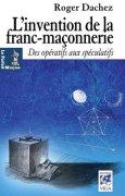 Livres Couvertures de L'invention de la franc-maçonnerie : Des Opératifs aux Spéculatifs