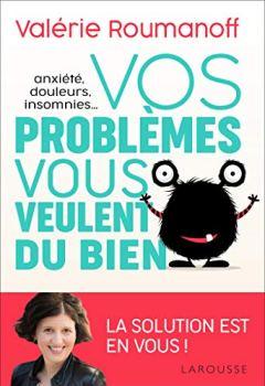 Livres Couvertures de Anxiété, douleurs, insomnies... vos problèmes vous veulent du bien !
