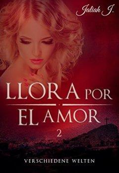 Buchdeckel von Llora por el amor 2: Verschiedene Welten