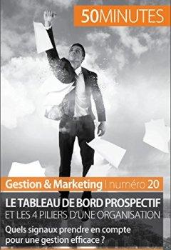 Livres Couvertures de Le tableau de bord prospectif et les 4 piliers d'une organisation: Quels signaux prendre en compte pour une gestion efficace ? (Gestion & Marketing t. 20)