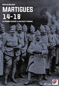 Livres Couvertures de Martigues 1914-1918 : La Grande Guerre à hauteur d'homme