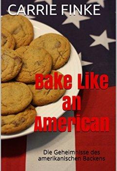 Buchdeckel von Bake Like an American: Die Geheimnisse des amerikanischen Backens