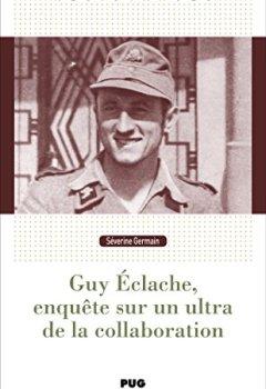 Livres Couvertures de Guy Eclache, enquête sur un ultra de la Collaboration : 1940-1945