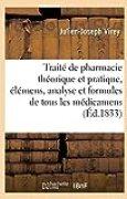 Traité de pharmacie théorique et pratique, élémens, analyse et formules des médicamens. Tome 1: préparations chimiques et pharmaceutiques, classées méthodiquement suivant la chimie moderne