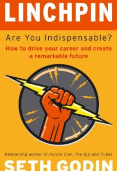 Livres Couvertures de Linchpin: Are You Indispensable? How to drive your career and create a remarkable future (English Edition)