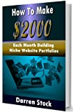 Make Money Online: How to Make 00 Each Month Building Niche Website Portfolios (Passive Income Series Volume 2)