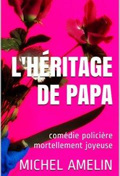 Livres Couvertures de L'HÉRITAGE DE PAPA: comédie policière mortellement joyeuse (Les héritages de Marie-Bernadette Meunier t. 1)
