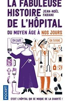 Livres Couvertures de La Fabuleuse Histoire de l'hôpital du Moyen Âge à nos jours
