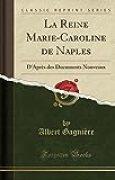 La Reine Marie-Caroline de Naples: D'Après Des Documents Nouveaux (Classic Reprint)