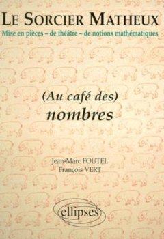 Livres Couvertures de Le sorcier matheux : Pièce en 7 actes, volume 3 : Au café des nombres