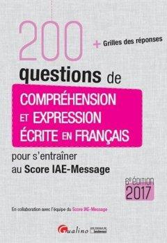 Livres Couvertures de 200 questions de compréhension et expression écrite en français pour s'entraîner au Score IAE-Message