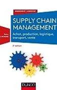 Supply chain management - 2e éd. - Achat, production, logistique, transport, vente
