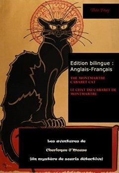 Livres Couvertures de Édition bilingue Anglais-Français. Les aventures de Cherloque O'Mouse (Un mystère de souris): Le chat du cabaret de Montmartre