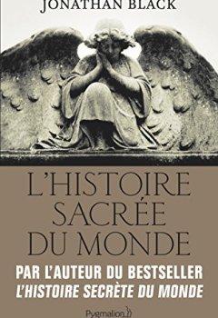 Livres Couvertures de L'Histoire sacrée du monde : Comment les anges, les mystiques et les intelligences supérieures ont créé notre monde