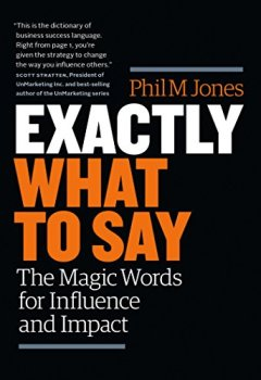 Livres Couvertures de Exactly What to Say: The Magic Words for Influence and Impact (English Edition)