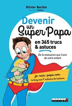 Livres Couvertures de Devenir un super papa en 365 trucs et astuces : De la naissance aux 3 ans de votre enfant