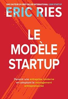 Livres Couvertures de Le Modèle Startup : Devenir une entreprise moderne en adoptant le management entrepreneurial