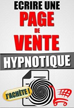 Livres Couvertures de Ecrire Une Page De Vente Hypnotique: 54 Minutes Chrono Pour Ecrire Facilement Un Argumentaire De Vente Fascinant Et Vendre Sur Internet Comme Un Pro Du Copywriting Hypnotique.