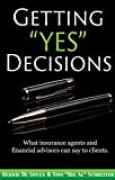 """Getting """"Yes"""" Decisions: What insurance agents and financial advisors can say to clients (English Edition)"""