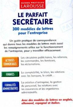 Livres Couvertures de Le Parfait Secrétaire : 300 modèles de lettres pour l'entreprise